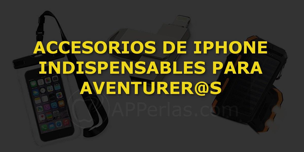 f6cf5c403ef Accesorios para aventureros con iPhone. INSDISPENSABLES para tu aventura