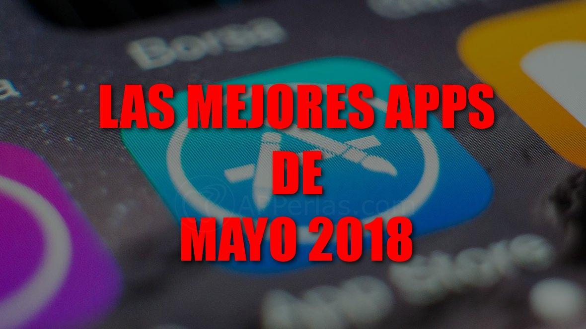 Los mejores app para iPHONE, estrenadas en el mes de mayo de 2018